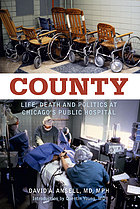 County : life, death, and politics at Chicago's public hospital