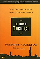 The heirs of Muhammad : Islam's first century and the origins of the Sunni-Shia split