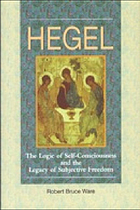 Hegel : the logic of self-consciousness and the legacy of subjective freedom