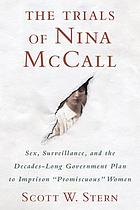The trials of Nina McCall : sex, surveillance, and the decades-long government plan to imprison