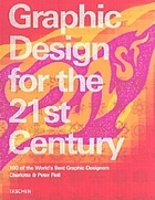 Graphic design for the 21st century = Grafikdesign im. 21 jahrhundert = Le design graphique au 21st siecle : 100 of the world's best graphic designers