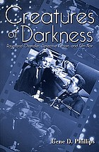 Creatures of darkness : Raymond Chandler, detective fiction, and film noir
