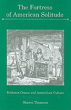 The fortress of American solitude : Robinson Crusoe and antebellum culture