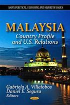 Malaysia : country profile and U.S. relations