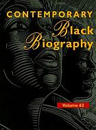 Contemporary Black biography. : Volume 62 profiles from the international Black community