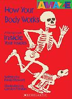 How your body works : a good look inside your insides