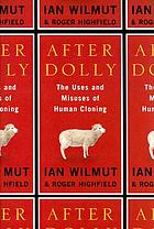 After Dolly : the uses and misuses of human cloning