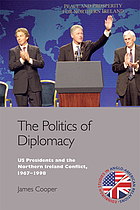 The politics of diplomacy : US presidents and the Northern Ireland conflict, 1967-1998
