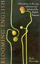 Blooming English : observations on the roots, cultivation and hybrids of the English language
