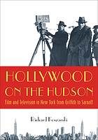 Hollywood on the Hudson : film and television in New York from Griffith to Sarnoff