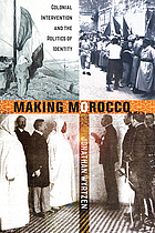 Making morocco - colonial intervention and the politics of identity.