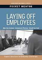 Laying off employees : expert solutions to everyday challenges.
