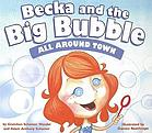 Becka and the big bubble. All around town