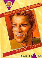 Arnold Schwarzenegger : man of action