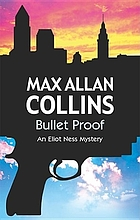Bullet proof : an Eliot Ness novel