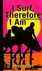 I surf, therefore I am : a philosophy of surfing