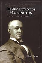 Henry Edwards Huntington : his life and his collections : a docent guide