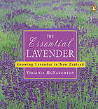 The essential lavender : growing lavender in New Zealand