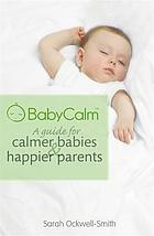 BabyCalm : a guide for calmer babies and happier parents