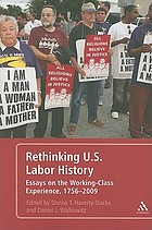 Rethinking U.S. labor history : essays on the working-class experience, 1756-2009