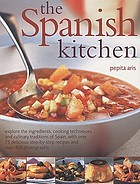 The Spanish kitchen : explore the ingredients, cooking techniques and culinary traditions of Spain, with over 75 delicious step-by-step recipes and more than 450 colour photographs