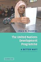 The United Nations Development Programme : a better way?