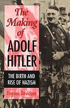 The making of Adolf Hitler : the birth and rise of Nazism