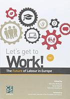 Let's get to work! : the future of labour in Europe. Vol. 1