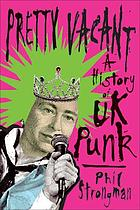 Pretty vacant : a history of UK punk