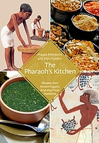 The Pharaoh's kitchen : recipes from Ancient Egypt's enduring food traditions