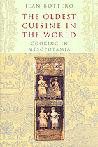 The oldest cuisine in the world : cooking in Mesopotamia