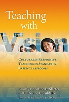 Teaching with vision Culturally responsive teaching in standards-based classrooms
