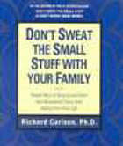 Don't sweat the small stuff with your family : simple ways to keep daily responsibilities and household chaos from taking over your life