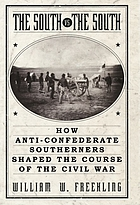 The South vs. the South: How Anti-Confederate Southerners Shaped the Course of the Civil War.