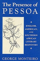 The presence of Pessoa : English, American, and Southern African literary responses