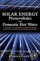 Solar energy, photovoltaics, and domestic hot water : a technical and economic guide for project planners, builders, and property owners