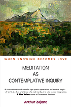 Meditation as contemplative inquiry : when knowing becomes love
