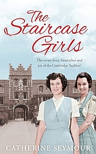 The staircase girls : the secret lives, heartaches and joy of the Cambridge 'bedders'