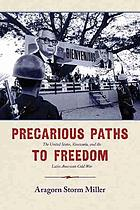 Precarious paths to freedom : the United States, Venezuela, and the Latin American Cold War