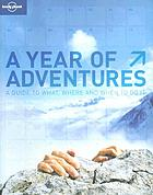 A year of adventures : a guide to what, where and when to do it