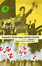 The sickle and the crescent : communists, Muslim league, and India's partition