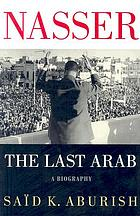 Nasser : the last Arab