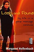Lost and found : my life in a group marriage commune