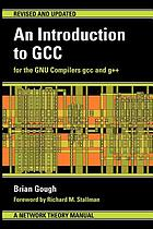 An introduction to GCC : for the GNU compilers gcc and g++