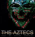 The Aztecs : history and treasures of an ancient civilization