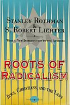 Roots of radicalism : Jews, Christians, and the Left