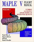 Maple V flight manual release 4 : tutorials for calculus, linear algebra, and differential equations