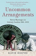 Uncommon arrangements : seven portraits of married life in literary London, 1910-1939
