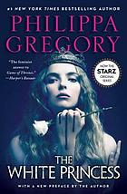The white princess : Cousins' War Series, Book 5.