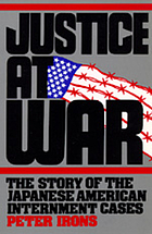 Justice at war : the story of the japanese american internment cases